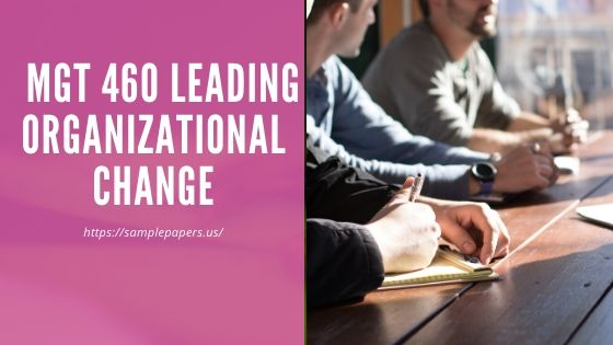 Leading Organizational Change (MGT460)