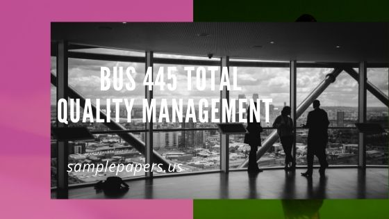 BUS 445 Total Quality Management