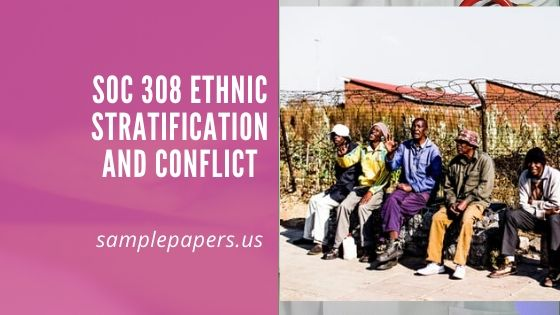 SOC 308 Ethnic Stratification and Conflict