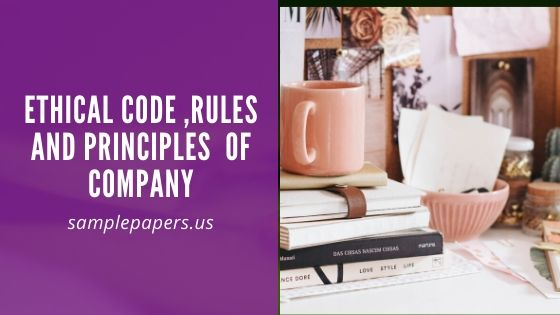 Ethical code ,Rules and Principles  of Company