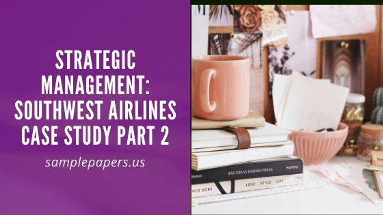Strategic management: Southwest airlines case study Part 2 paper