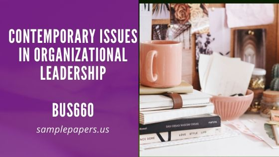 BUS660 Contemporary Issues in Organizational Leadership