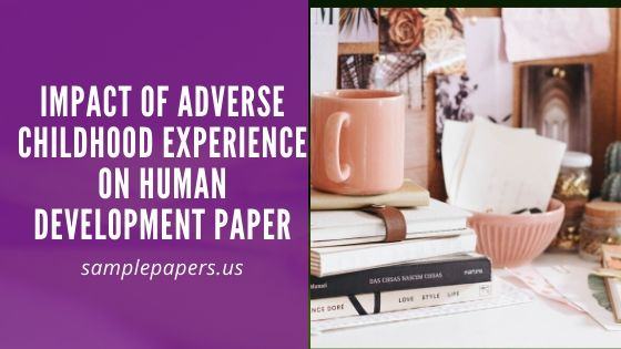 Impact of Adverse Childhood Experience on Human Development Paper