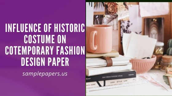 Influence of Historic Costume on Cotemporary Fashion Design