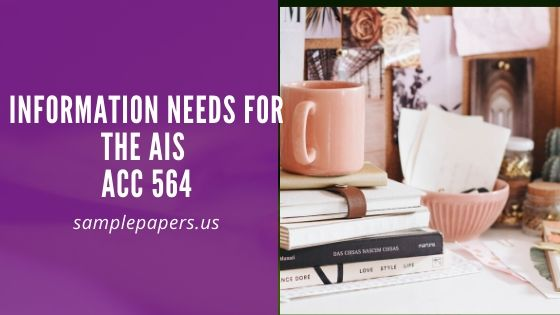 Information Needs for the AIS -Acc 564 Paper