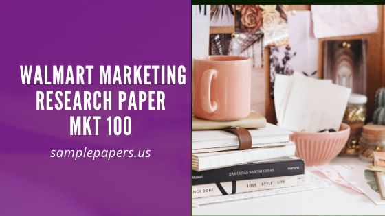 Mkt 100: Walmart marketing research paper
