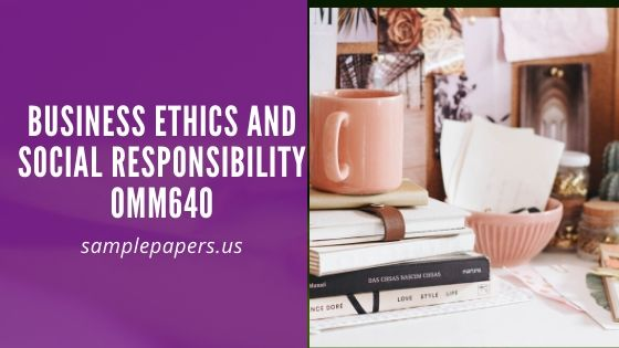 OMM640 Business ethics and social responsibility Paper