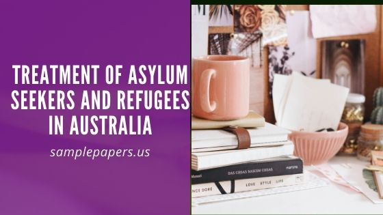Treatment of Asylum Seekers and Refugees in Australia paper