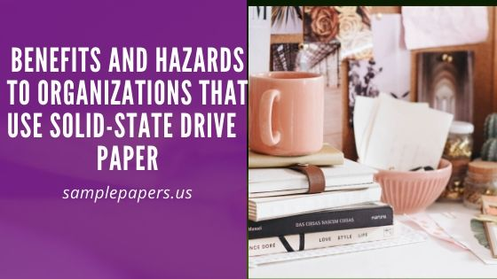 BENEFITS AND HAZARDS TO ORGANIZATIONS THAT USE SOLID-STATE DRIVE