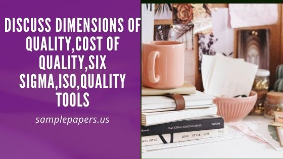 Discuss Dimensions of Quality,Cost of Quality,Six Sigma,ISO,Quality tools