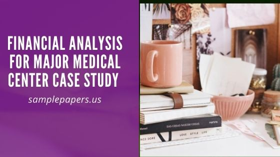 Financial Analysis for Major Medical Center Case Study